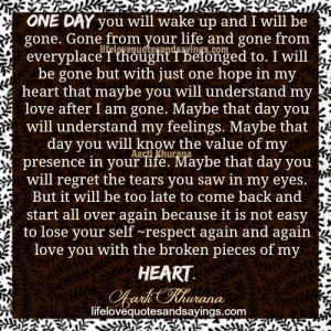 one day you will wake up and i will be gone gone from your life and ...