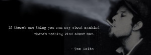 tom waits quotes i d rather have a free bottle in front of me than a ...