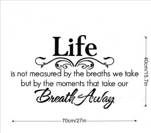 LIFE-IS-NOT-MEASURED-BY-BREATHS-WE-TAKE-BREATH-AWAY-Quote-Vinyl-Wall ...