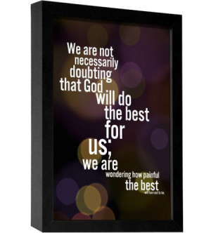 We are not necessarily doubting that God will do the best for us, We ...