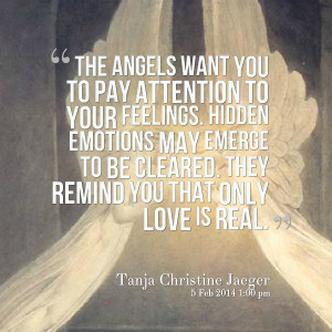 Quotes Picture: the angels want you to pay attention to your feelings ...