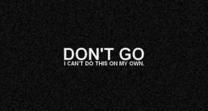 Don't go, please.