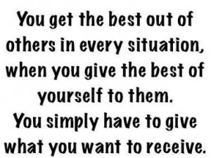 ... to them you simply have to give what you want to receive love quotes