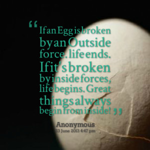 Egg is broken by an Outside force. life ends. If it's broken by inside ...