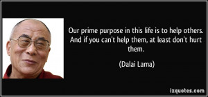 ... . And if you can't help them, at least don't hurt them. - Dalai Lama