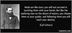 Ideals are like stars; you will not succeed in touching them with your ...