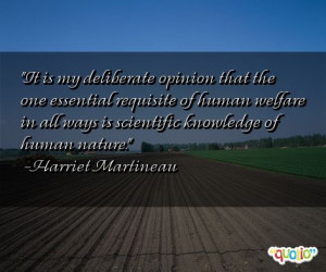 ... all ways is scientific knowledge of human nature. -Harriet Martineau