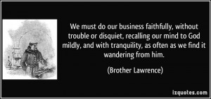 do our business faithfully, without trouble or disquiet, recalling ...