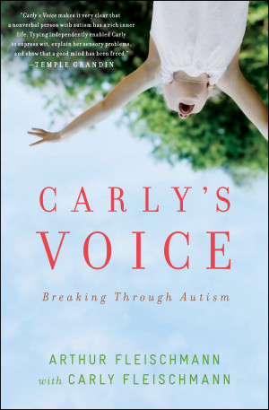 Carly's Voice: Breaking Through Autism - Arthur & Carly Fleischmann