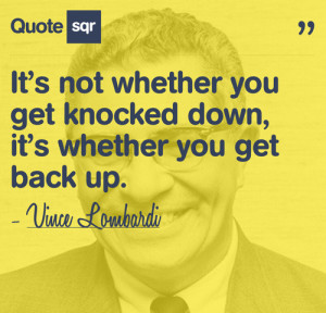 "... , It's Whether You Get Back Up "" - Vince Lombardi ~ Sports Quote"