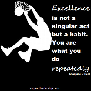 Excellence is not a singular act, but a habit. You are what you do ...