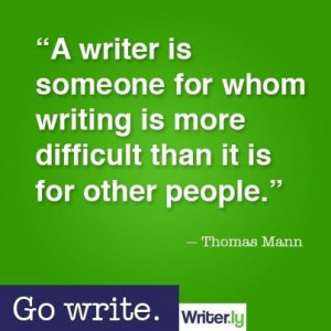 writer is someone for whom writing is more difficult than it is for ...
