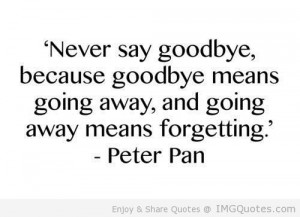 Never say goodbye quoteMean Disney Quotes, Hate Goodbye, Never Sayings ...