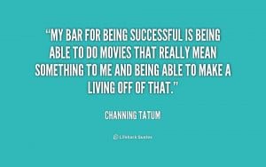 quote-Channing-Tatum-my-bar-for-being-successful-is-being-213533.png