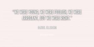 quote-Daniel-Ellsberg-we-were-young-we-were-foolish-we-82444.png
