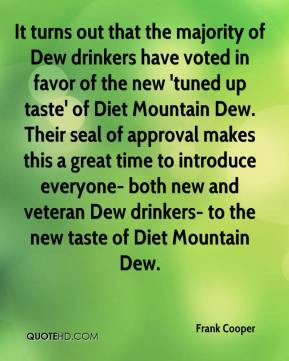 ... new and veteran Dew drinkers- to the new taste of Diet Mountain Dew