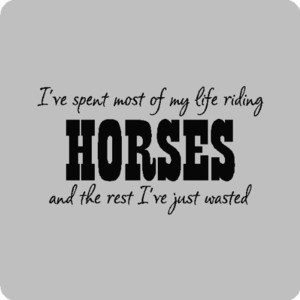 ve spent most of my life Horse Riding Wall Quotes Words Sayings ...