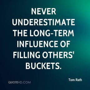 Tom Rath - Never underestimate the long-term influence of filling ...