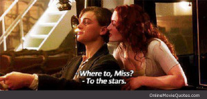 Quote from a scene in the famous 1997 movie Titanic starring Leonardo ...