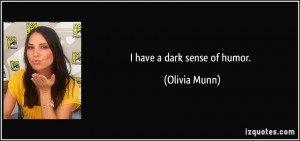 have a dark sense of humor. - Olivia Munn