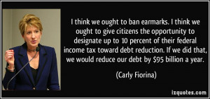 think we ought to ban earmarks. I think we ought to give citizens ...