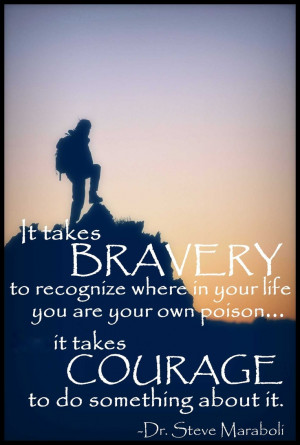 bravery - courage ~ Steve Maraboli