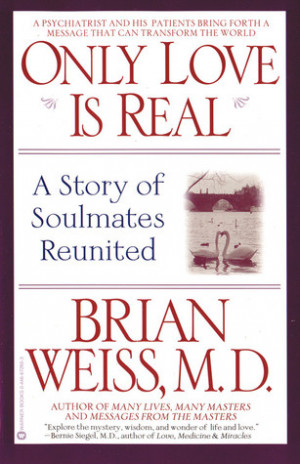 "... Only Love Is Real: A Story of Soulmates Reunited"" as Want to Read"