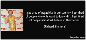 get tired of negativity in our country. I get tired of people who ...