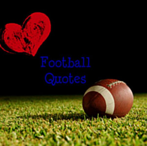 Inspirational Football Quotes From the Gridiron