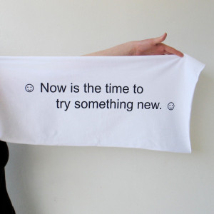 It's always time to try something new