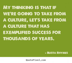 Busta Rhymes picture quotes - My thinking is that if we're going to ...