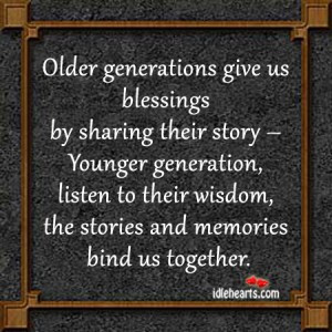 Older Generations Give Us Blessings ~ Blessing Quote