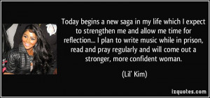 ... and will come out a stronger, more confident woman. - Lil' Kim