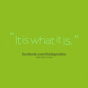 Quotes Picture: it is what it is