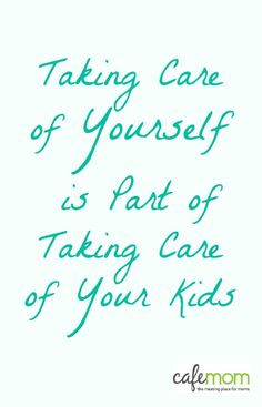 ... for Moms: Taking care of yourself IS part of taking care of your kids