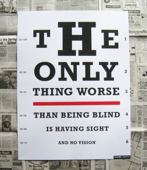 ... Thing Worse Than Being Blind Is Having Sight ~ Inspirational Quote