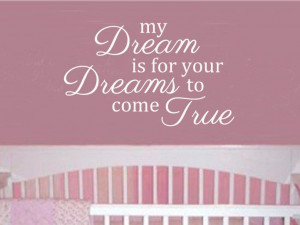 My Dream Is For Your Dream To Come True Vinyl Wall Art