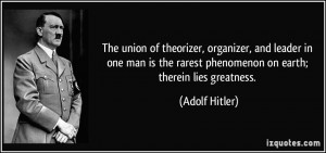The union of theorizer, organizer, and leader in one man is the rarest ...