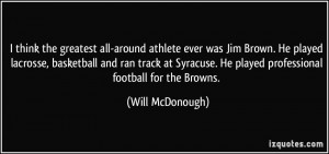 the greatest all-around athlete ever was Jim Brown. He played lacrosse ...