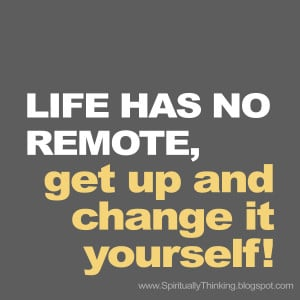 get up and change it yourself!