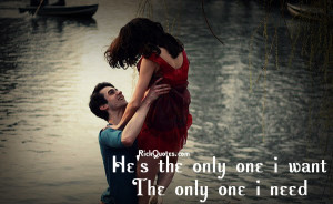 Quotes : He's The Only One I Want, The Only One I Need.