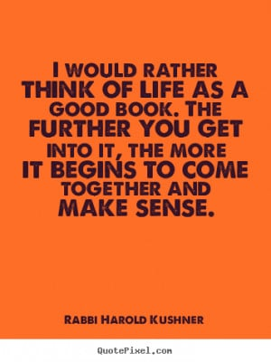 Rabbi Harold Kushner picture quotes - I would rather think of life as ...