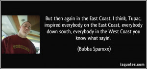 in the East Coast, I think, Tupac, inspired everybody on the East ...