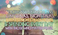 Beach sand, perfect tans. Day walks, night talks. Sleepless nights ...