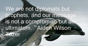 We are not diplomats but prophets, and our message is not a compromise ...