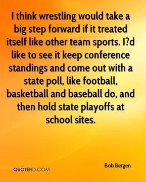Bob Bergen - I think wrestling would take a big step forward if it ...