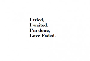 done, faded, love, quotes, tried, waited