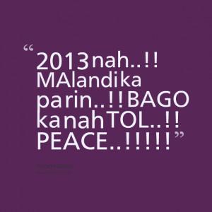 Quotes Picture: 2013 nah!! malandi ka pa rin!! bago ka nah tol!! peace ...