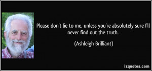 Please don't lie to me, unless you're absolutely sure I'll never find ...