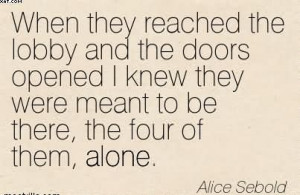 ... They Were Meant To Be There, The Four Of Them, Alone. - Alice Sebold